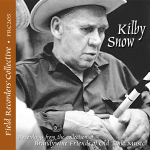 FRC205 – Kilby Snow (From the collection of the Brandwine Friends of Old Time Music)