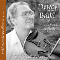 FRC207– Dewey Balfa with Friends & Family (From the collection of the Brandwine Friends of Old Time Music)