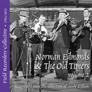 FRC302 – Norman Edmonds and the Old Timers, Volume 2 (From the collection of Andy Cahan)