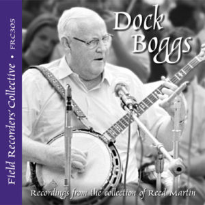 FRC305 – Dock Boggs (From the collection of Reed Martin)