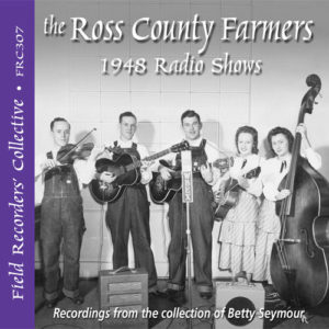 FRC307– The Ross County Farmers - 1948 Radio Shows (From the collection of Betty Seymour)