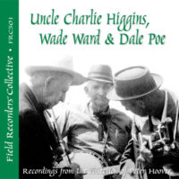 FRC501 – Uncle Charlie Higgins, Wade Ward & Dale Poe (From the collection of Peter Hoover)