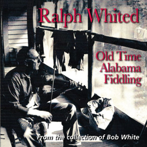 Ralph Whited - Old Time Alabama Fiddling FRC717