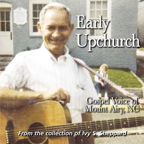 Early Upchurch, Gospel Voice of Mount Airy, NC - FRC725